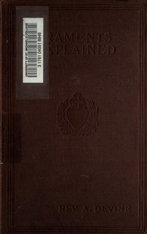 The Sacraments explained according to the teaching and doctrine of the Catholic Church by Devine, Arthur
