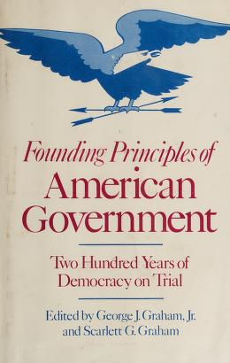 Cover of: Founding principles of American government | edited by George J. Graham, Jr. and Scarlett G. Graham.