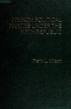 Cover of: Frenchpolitical parties under the Fifth Republic | Frank L. Wilson