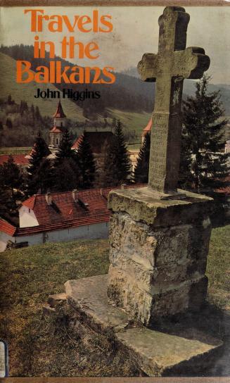 Travels in the Balkans by Higgins, John